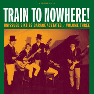 343 VARIOUS ARTISTS - UNISSUED SIXTIES GARAGE ACETATES VOL. 3: TRAIN TO NOWHERE! LP (343)