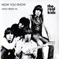 REAL KIDS - NOW YOU KNOW/WHO NEEDS YA