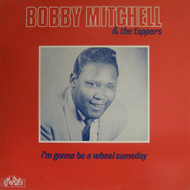 BOBBY MITCHELL - I'M GONNA BE A WHEEL SOME DAY