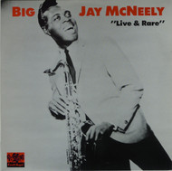 BIG JAY McNEELY - LIVE AND RARE