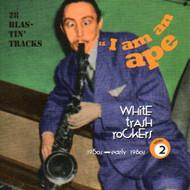 I AM AN APE: WHITE TRASH ROCKERS VOL. 2 (CD)