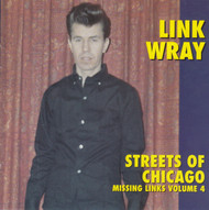 253 LINK WRAY - STREETS OF CHICAGO (MISSING LINKS VOL. 4) CD (253)