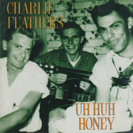 225 CHARLIE FEATHERS - UH HUH HONEY CD (225)