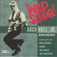 307 ARCH HALL, JR. AND THE ARCHERS - WILD GUITAR! CD (307)
