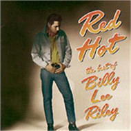 RED HOT: THE BEST OF BILLY LEE RILEY (CD)