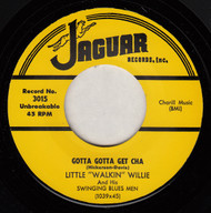 LITTLE WALKIN WILLIE - GOTTA GOTTA GET CHA