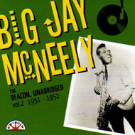 BIG JAY McNEELY - THE DEACON, UNABRIDGED VOL. 2: 1951-52 (CD)
