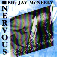 BIG JAY McNEELY - NERVOUS (CD)