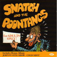 JOHNNY OTIS SHOW - COLD SHOT / SNATCH AND THE POONTANGS (CD)