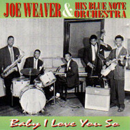 JOE WEAVER AND HIS BLUE NOTE ORCHESTRA - BABY I LOVE YOU SO (CD)