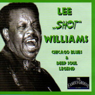 "LEE ""SHOT"" WILLIAMS - CHICAGO BLUES AND DEEP SOUL LEGEND (CD)"