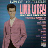 LINK WRAY AND THE RAYMEN - LAW OF THE JUNGLE: THE SWAN DEMOS (CD)