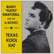 """011 RUDY """"TUTTI"""" GRAYZELLE & THE A-BONES - TEXAS KOOL KAT (011)"""