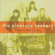 095 THE PLEASURE SEEKERS - WHAT A WAY TO DIE / NEVER THOUGHT YOU'D LEAVE ME (095)