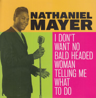 107 NATHANIEL MAYER - I DON'T WANT NO BALD HEADED WOMAN TELLING ME WHAT TO DO (107)