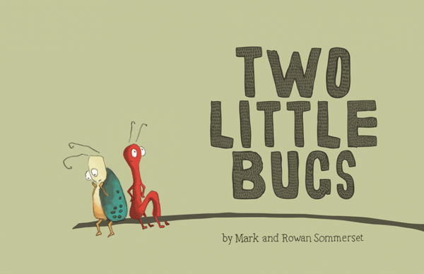 Mark and Rowan Sommerset's - Two Little Bugs Book