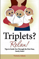 Triplets? Relax!: Tips to Guide You Through the First Year, Sanity Intact