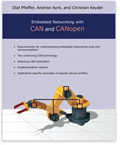 Embedded Networking with CAN and CANopen by Olaf Pfeiffer, Andrew Ayre,  Christian Keydel