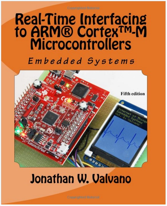 Embedded Systems: Real-Time Interfacing to Arm Cortex-M Microcontrollers by Jonathan Valvano