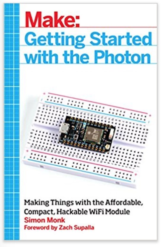 Getting Started with the Photon - Making Things with the Affordable, Compact, Hackable WiFi Module