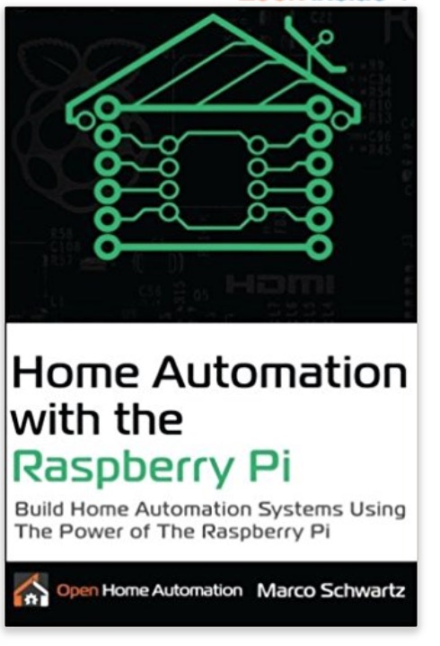 Home Automation with the Raspberry Pi: Build Home Automation Systems Using the Power of the Raspberry Pi