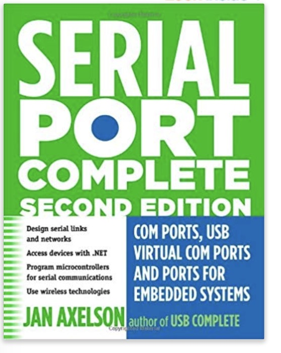 Serial Port Complete: COM Ports, USB Virtual COM Ports, and Ports for Embedded Systems (Complete Guides series) by Jan Axelson