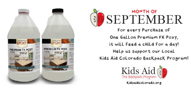 Month of September. For every purchase of One Gallon Premium FX Poxy, it will feed a child for a day. Help us support our local Kids Aid Colorado Backpack Program! Kids Aid The Backpack Program. kidsaidcolorado.org