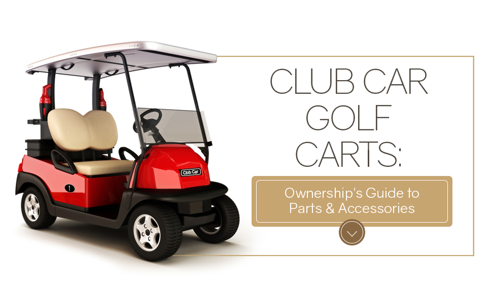 Club Car Golf Carts: Ownership's Guide to Parts and Accessories