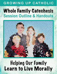 [Helping Our Family Whole Family Catechesis] Helping Our Family Live by Catholic Morality (eResource): Whole Family Catechesis Session