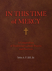 In This Time of Mercy: A Compendium of Traditional Catholic Prayers and Practices