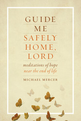 Guide Me Safely Home, Lord (Booklet): Meditations of Hope Near the End of Life
