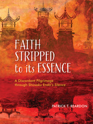 Faith Stripped to Its Essence: A Discordant Pilgrimage through Shusaku Endo's Silence