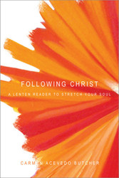 Following Christ: A Lenten Reader to Stretch Your Soul