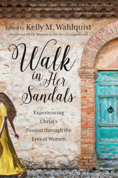 Walk in Her Sandals: Experiencing Christ's Passion through the Eyes of Women