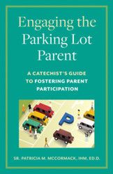 "Engaging the ""Parking Lot Parent"": A Catechist's Guide to Fostering Parent Participation"