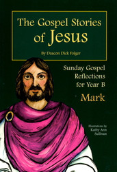 [The Gospel Stories of Jesus] The Gospel Stories of Jesus: Sunday Gospel Reflections for Year B