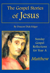 [The Gospel Stories of Jesus] The Gospel Stories of Jesus: Sunday Gospel Reflections for Year A