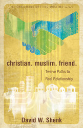 [Christians Meeting Muslims series] Christian. Muslim. Friend.: Twelve Paths to Real Relationship