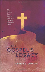 The Gospel's Legacy: The Seven Last Words of Jesus, Spoken from the Cross
