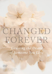 Changed Forever (DVD): Grieving The Death of Someone You Love