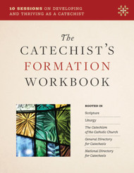 The Catechist's Formation Workbook: 10 Sessions on Developing and Thriving as a Catechist