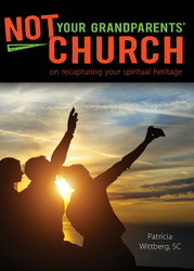 Not Your Grandparents' Church: On Recapturing Your Spiritual Heritage
