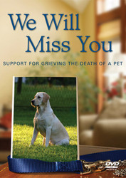 We Will Miss You (DVD): Support for Grieving the Death of a Pet
