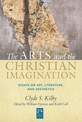 Arts and the Christian Imagination: Essays on Art, Literature, and Aesthetics