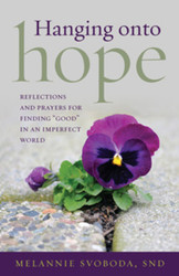 """Hanging onto Hope: Reflections and prayers for finding """"good"""" in an imperfect world"""