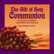 [Gift of the Sacraments series] The Gift of Holy Communion: For Parents of Children Celebrating First Eucharist