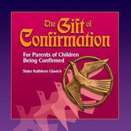 [Gift of the Sacraments series] The Gift of Confirmation: For Parents of Children Being Confirmed