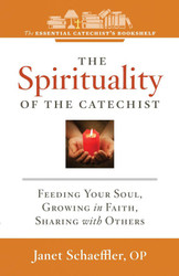 [Essential Catechist's Bookshelf series] The Spirituality of the Catechist: Feeding Your Soul, Growing in Faith, Sharing with Others