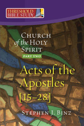 [Threshold Bible Study series] Acts of the Apostles 15-28: Church of the Holy Spirit - Part Two