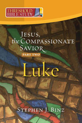 [Threshold Bible Study series] Luke - Part Two: Jesus, the Compassionate Savior